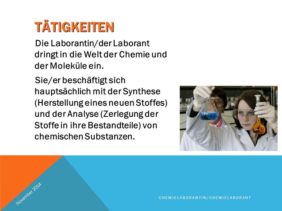 TÄTIGKEITEN Die Laborantin/der Laborant dringt in die Welt der Chemie und der Moleküle ein.