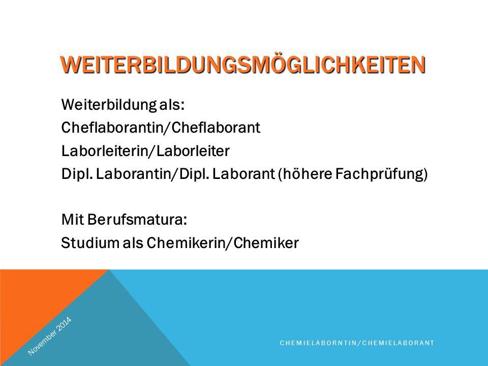 WEITERBILDUNGSMÖGLICHKEITEN Weiterbildung als: Cheflaborantin/CheflaborantLaborleiterin/Laborleiter Dipl.