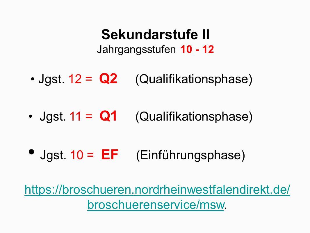 Sekundarstufe II Jahrgangsstufen 10 - 12 Jgst. 10 = EF (Einführungsphase) Jgst. 12 = Q2 (Qualifikationsphase) Jgst. 11 = Q1 (Qualifikationsphase) http