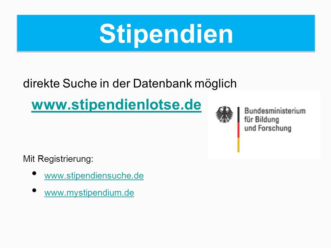 Stipendien direkte Suche in der Datenbank möglich www.stipendienlotse.de Mit Registrierung: www.stipendiensuche.de www.mystipendium.de