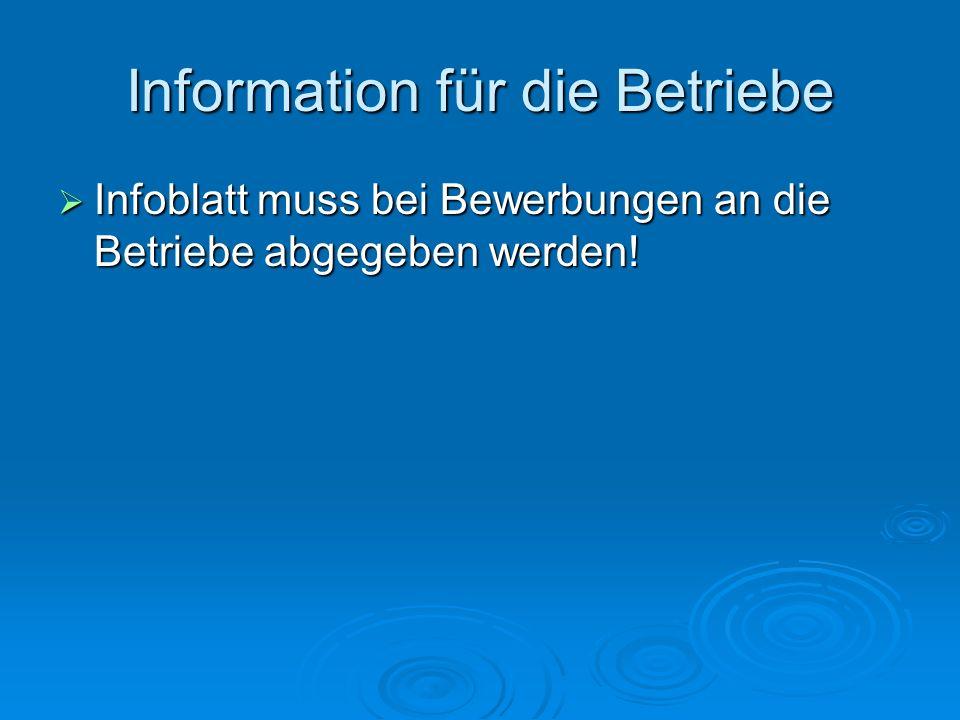 Information für die Betriebe  Infoblatt muss bei Bewerbungen an die Betriebe abgegeben werden!