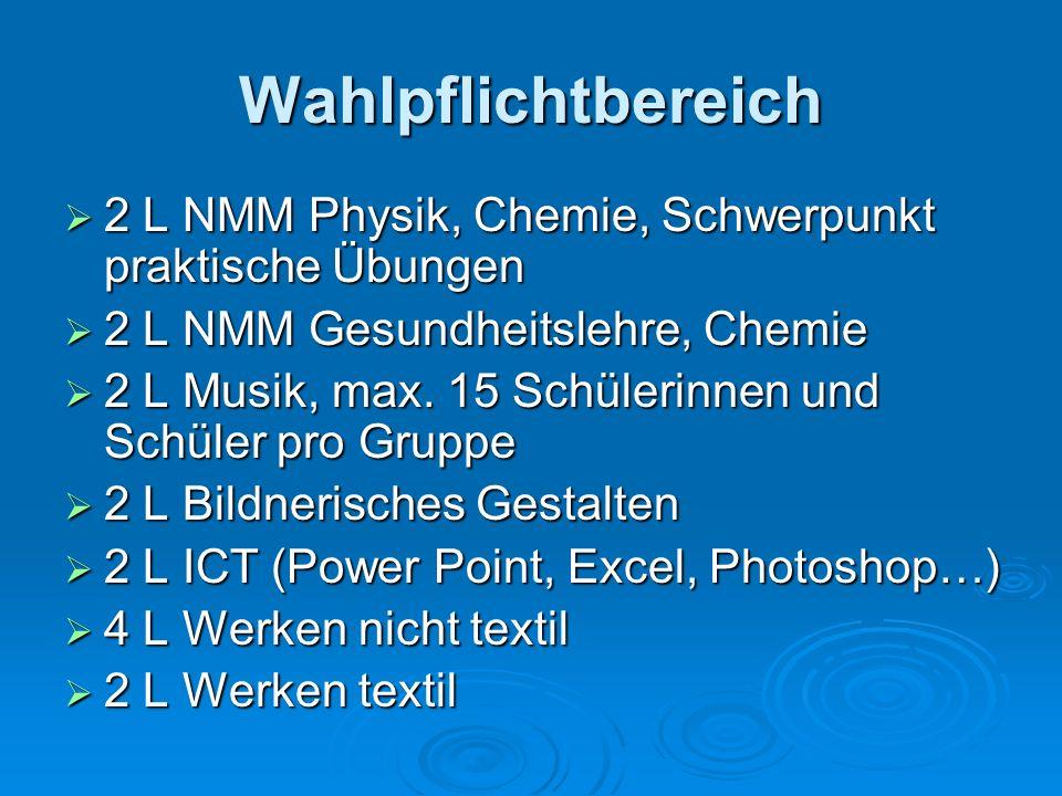 Wahlpflichtbereich  2 L NMM Physik, Chemie, Schwerpunkt praktische Übungen  2 L NMM Gesundheitslehre, Chemie  2 L Musik, max.