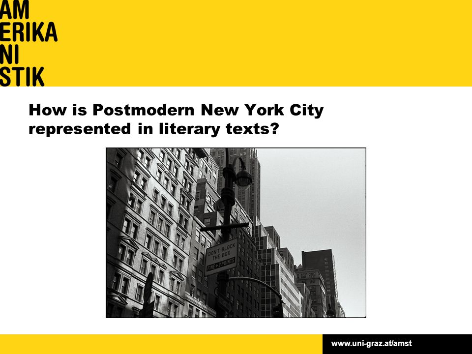 www.uni-graz.at/amst How is Postmodern New York City represented in literary texts?