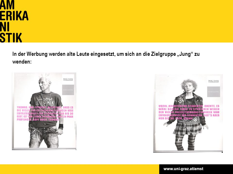 """www.uni-graz.at/amst In der Werbung werden alte Leute eingesetzt, um sich an die Zielgruppe """"Jung zu wenden:"""