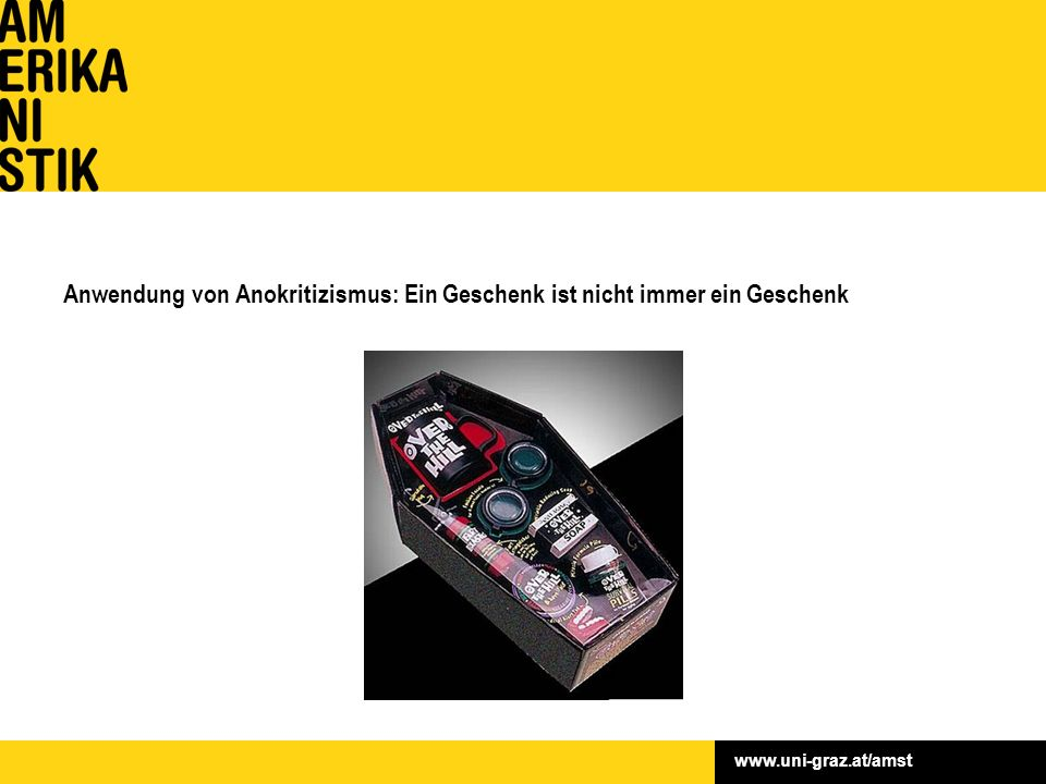 www.uni-graz.at/amst Anwendung von Anokritizismus: Ein Geschenk ist nicht immer ein Geschenk