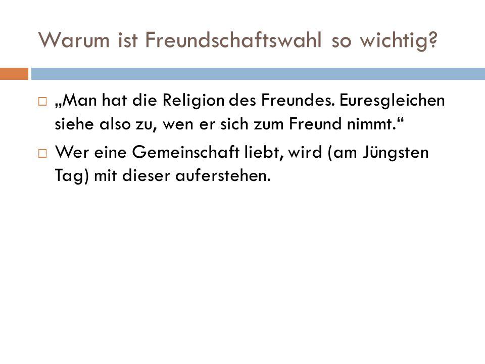 """Warum ist Freundschaftswahl so wichtig.  """"Man hat die Religion des Freundes."""