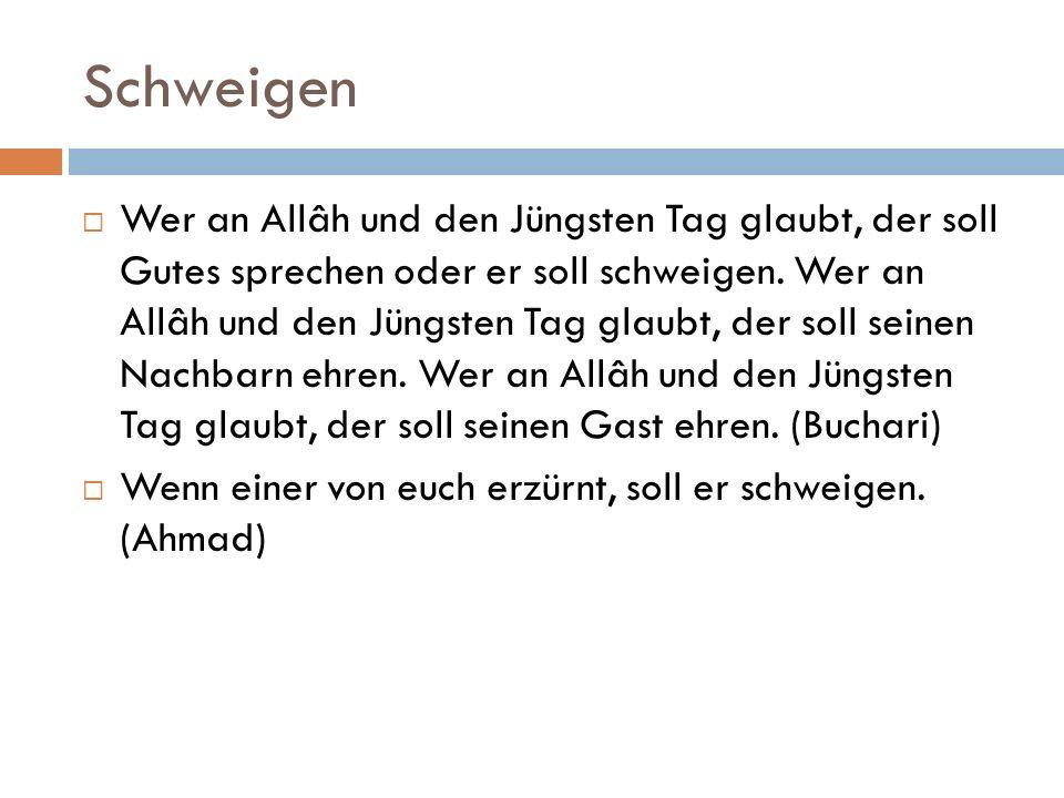 Schweigen  Wer an Allâh und den Jüngsten Tag glaubt, der soll Gutes sprechen oder er soll schweigen.