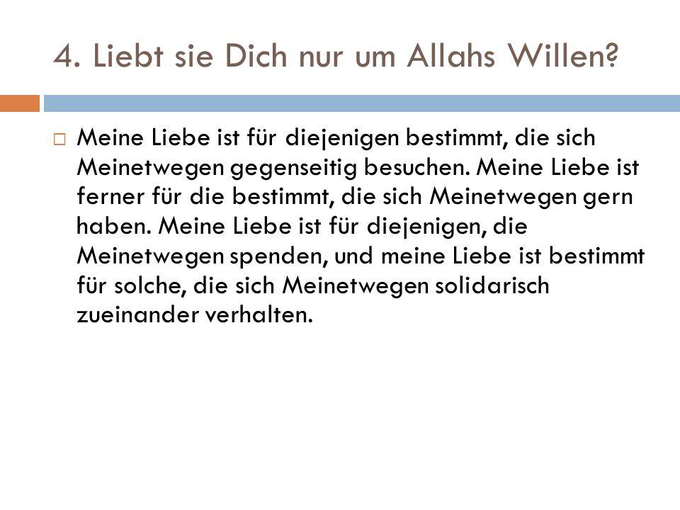4. Liebt sie Dich nur um Allahs Willen.