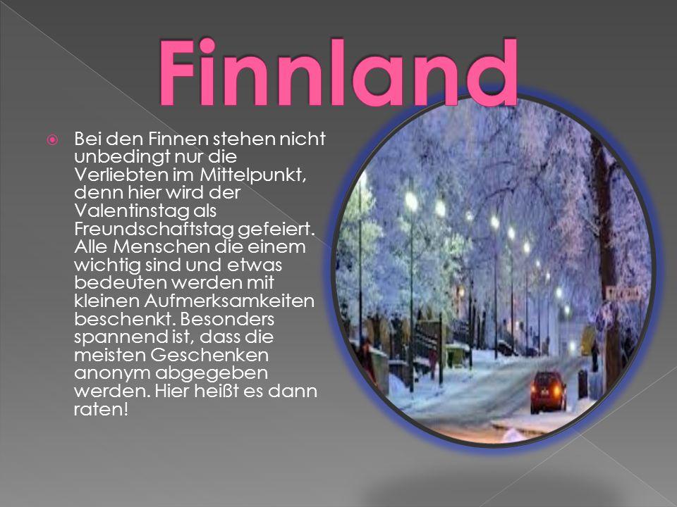  Bei den Finnen stehen nicht unbedingt nur die Verliebten im Mittelpunkt, denn hier wird der Valentinstag als Freundschaftstag gefeiert.