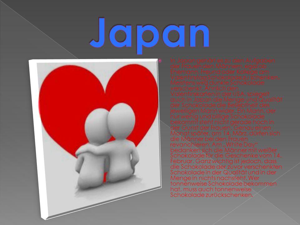 In Japan gehört es zu den Aufgaben der Frauen den Männern, egal ob Ehemann, Freund oder Kollege am Valentinstag Schokolade zu schenken.