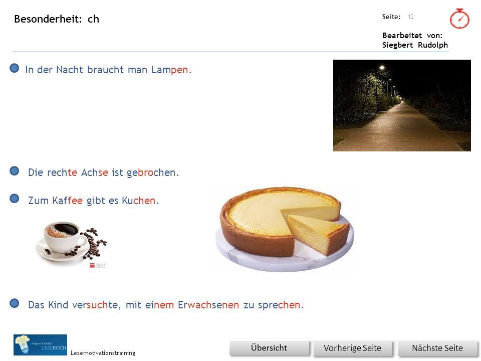 Übungsart: Seite: Bearbeitet von: Siegbert Rudolph Lesemotivationstraining Besonderheit: ch 12 Nächste Seite Vorherige Seite In der Nacht braucht man