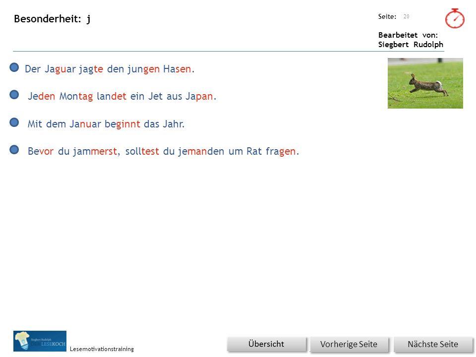 Übungsart: Seite: Bearbeitet von: Siegbert Rudolph Lesemotivationstraining Besonderheit: j 20 Nächste Seite Vorherige Seite Der Jaguar jagte den jungen Hasen.