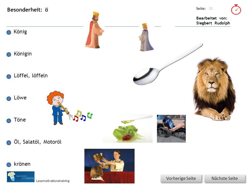 Übungsart: Seite: Bearbeitet von: Siegbert Rudolph Lesemotivationstraining Besonderheit: ö König Königin Löffel, löffeln Löwe Töne Öl, Salatöl, Motorö