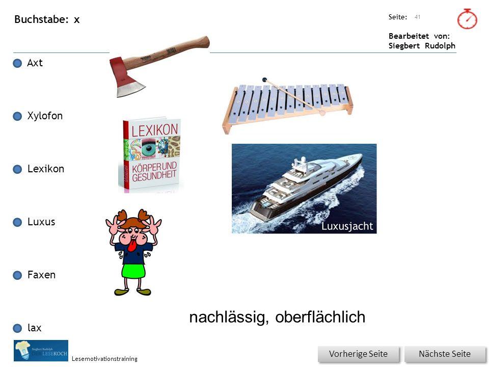 Übungsart: Seite: Bearbeitet von: Siegbert Rudolph Lesemotivationstraining Buchstabe: x Axt Xylofon Lexikon Luxus Faxen lax 41 Nächste Seite Vorherige