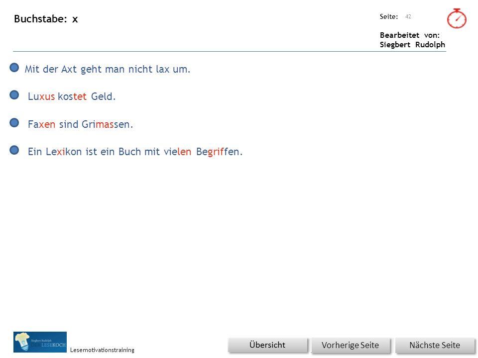 Übungsart: Seite: Bearbeitet von: Siegbert Rudolph Lesemotivationstraining Buchstabe: x 42 Nächste Seite Vorherige Seite Mit der Axt geht man nicht la