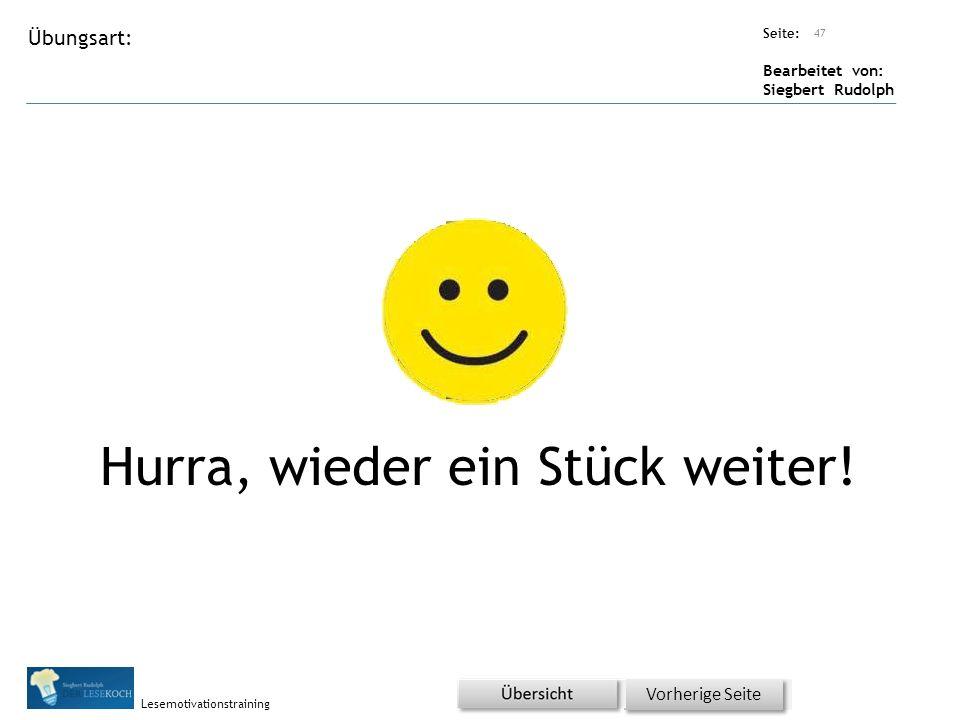 Übungsart: Seite: Bearbeitet von: Siegbert Rudolph Lesemotivationstraining Hurra, wieder ein Stück weiter! 47 Vorherige Seite