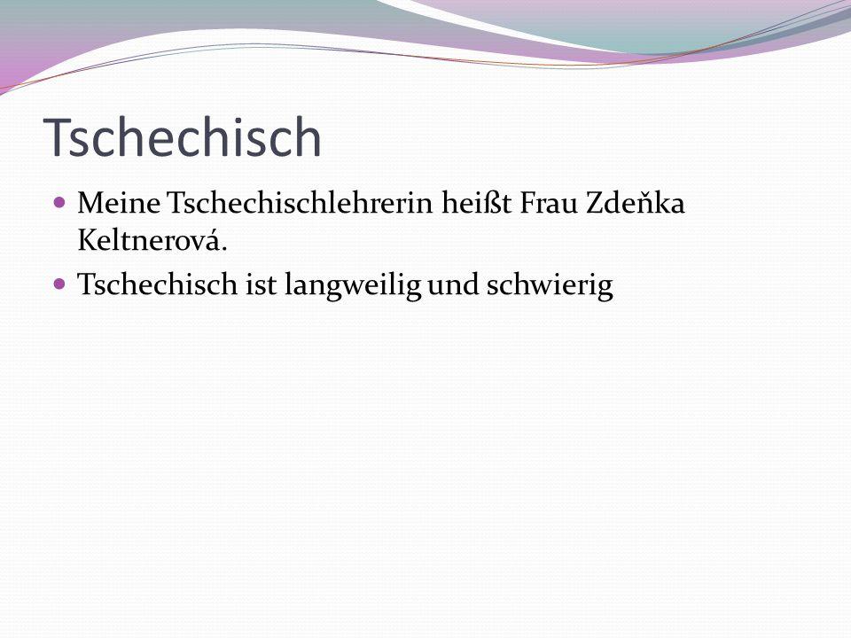 Tschechisch Meine Tschechischlehrerin heißt Frau Zdeňka Keltnerová.