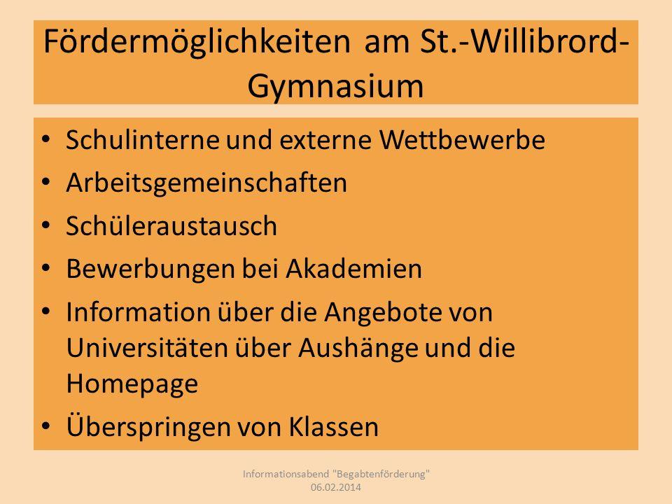 Fördermöglichkeiten am St.-Willibrord- Gymnasium Young Poets (D) Poetry Slam (D) Vorlesewettbewerbe (Fremdsprachen) Problem des Monats (Mathematik) Informationsabend Begabtenförderung 06.02.2014