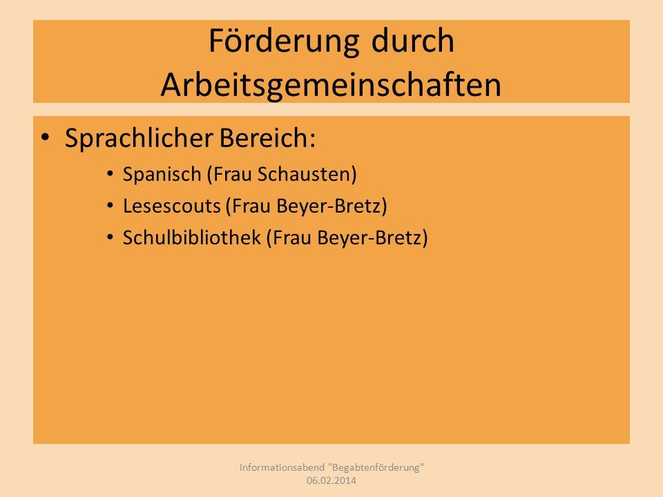 Förderung durch Arbeitsgemeinschaften Sprachlicher Bereich: Spanisch (Frau Schausten) Lesescouts (Frau Beyer-Bretz) Schulbibliothek (Frau Beyer-Bretz) Informationsabend Begabtenförderung 06.02.2014