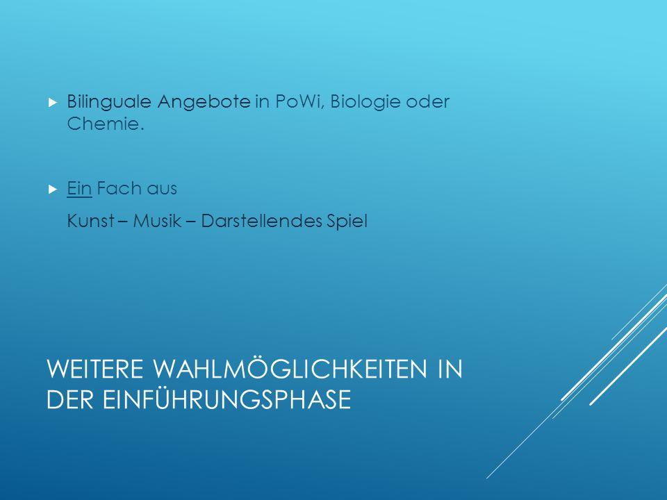 WEITERE WAHLMÖGLICHKEITEN IN DER EINFÜHRUNGSPHASE  Bilinguale Angebote in PoWi, Biologie oder Chemie.