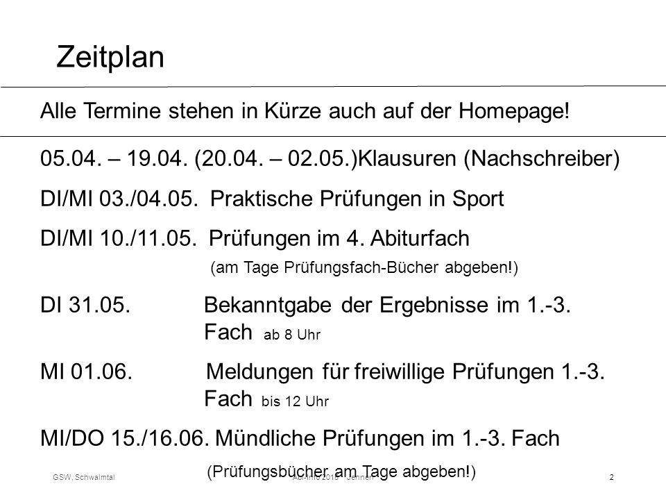 Zeitplan GSW, SchwalmtalAbi-Info 2015 Jennen 2 Alle Termine stehen in Kürze auch auf der Homepage.