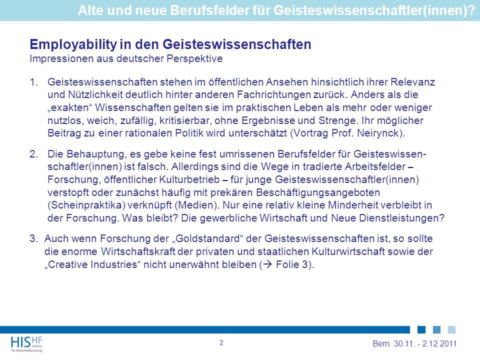 Employability in den Geisteswissenschaften Impressionen aus deutscher Perspektive 1.Geisteswissenschaften stehen im öffentlichen Ansehen hinsichtlich ihrer Relevanz und Nützlichkeit deutlich hinter anderen Fachrichtungen zurück.