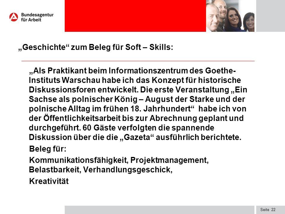 """Seite22 """"Geschichte zum Beleg für Soft – Skills: """"Als Praktikant beim Informationszentrum des Goethe- Instituts Warschau habe ich das Konzept für historische Diskussionsforen entwickelt."""