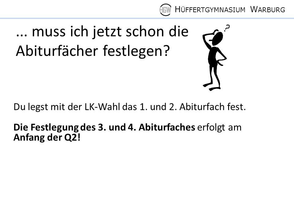 H ÜFFERTGYMNASIUM W ARBURG... muss ich jetzt schon die Abiturfächer festlegen.
