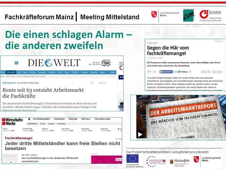2 Fachkräfteforum Mainz | Meeting Mittelstand Das Projekt Fachkräfteforum Mainz wird gefördert und unterstützt durch: Die einen schlagen Alarm – die anderen zweifeln
