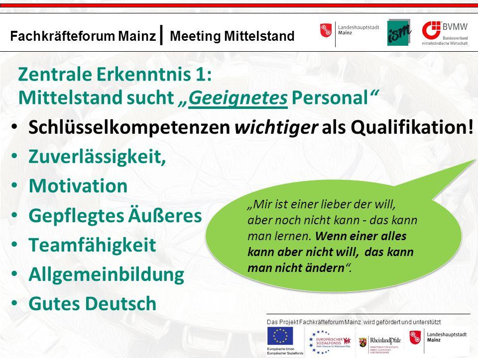 10 Fachkräfteforum Mainz | Meeting Mittelstand Das Projekt Fachkräfteforum Mainz wird gefördert und unterstützt durch: Konsequenz: Situation wird nicht von alleine besser Auf Andere (Schule, Elternhaus …) warten funktioniert nicht.