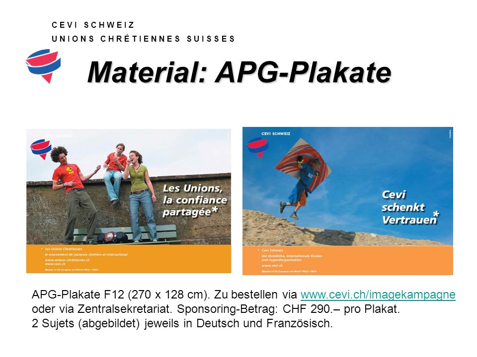 C E V I S C H W E I Z U N I O N S C H R É T I E N N E S S U I S S E S Material: APG-Plakate APG-Plakate F12 (270 x 128 cm).