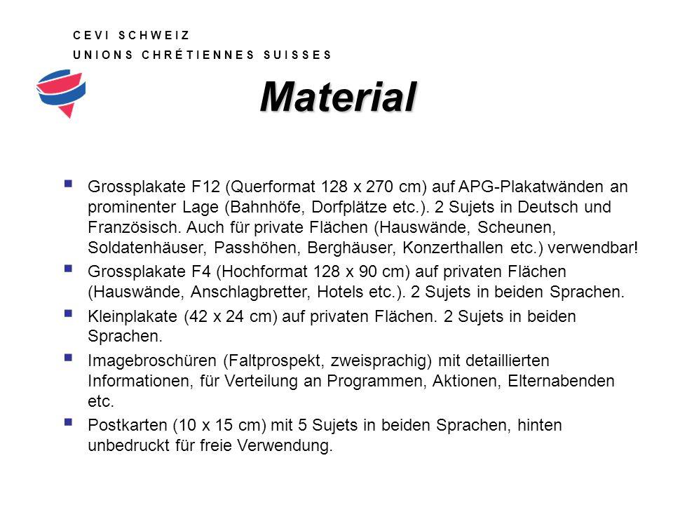 C E V I S C H W E I Z U N I O N S C H R É T I E N N E S S U I S S E S Material  Grossplakate F12 (Querformat 128 x 270 cm) auf APG-Plakatwänden an prominenter Lage (Bahnhöfe, Dorfplätze etc.).