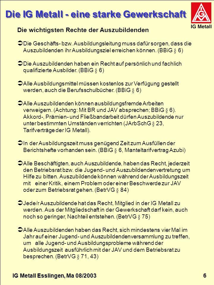 IG Metall Esslingen Die IG Metall - eine starke Gewerkschaft IG Metall 6 6 Die IG Metall - eine starke Gewerkschaft Die wichtigsten Rechte der Auszubi