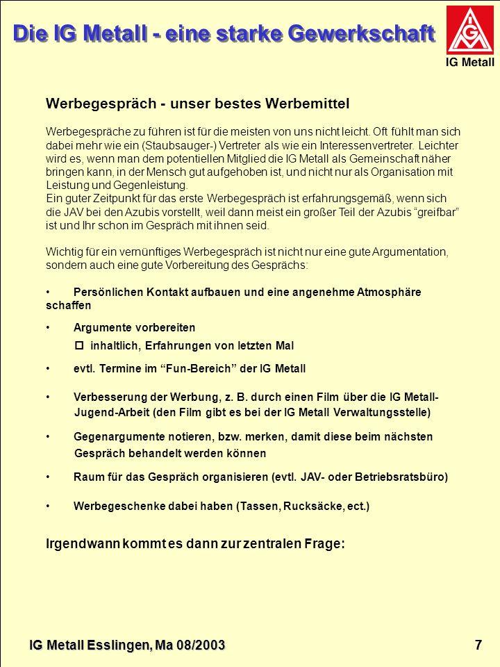 IG Metall Esslingen Die IG Metall - eine starke Gewerkschaft IG Metall 7 7 Die IG Metall - eine starke Gewerkschaft Werbegespräch - unser bestes Werbe