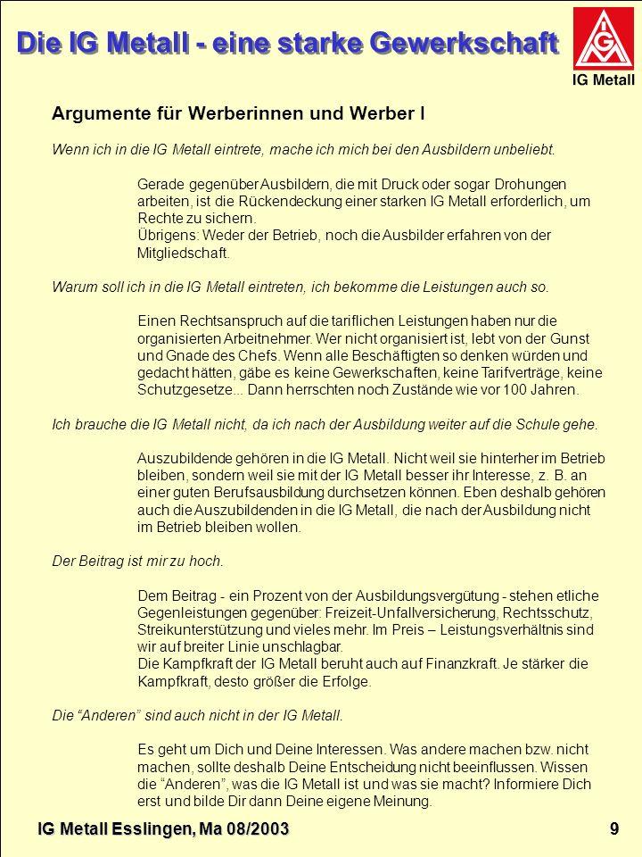 IG Metall Esslingen Die IG Metall - eine starke Gewerkschaft IG Metall 9 9 Die IG Metall - eine starke Gewerkschaft Argumente für Werberinnen und Werb