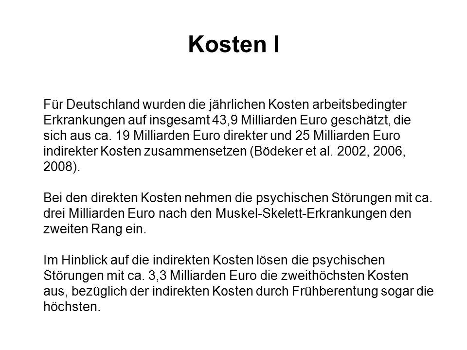 Kosten I Für Deutschland wurden die jährlichen Kosten arbeitsbedingter Erkrankungen auf insgesamt 43,9 Milliarden Euro geschätzt, die sich aus ca. 19