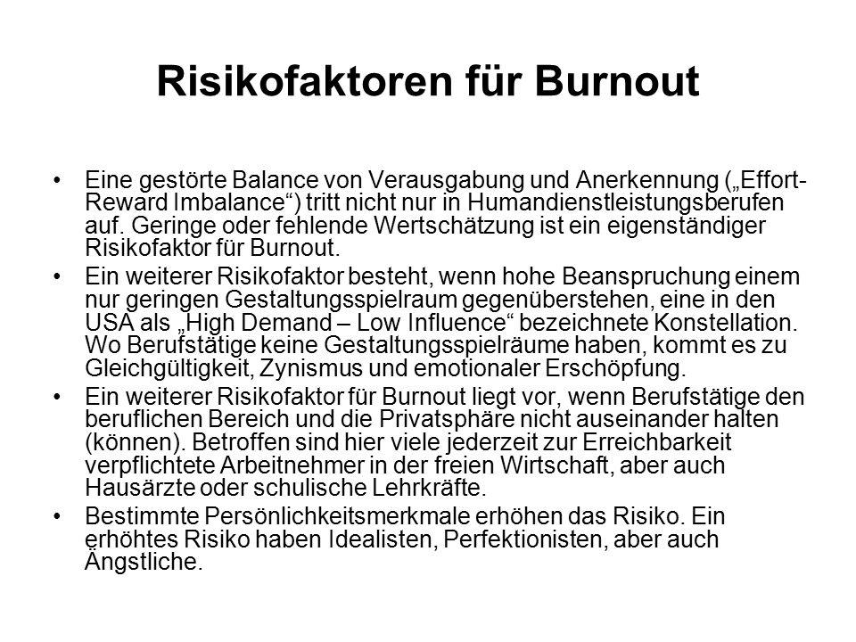 """Risikofaktoren für Burnout Eine gestörte Balance von Verausgabung und Anerkennung (""""Effort- Reward Imbalance ) tritt nicht nur in Humandienstleistungsberufen auf."""
