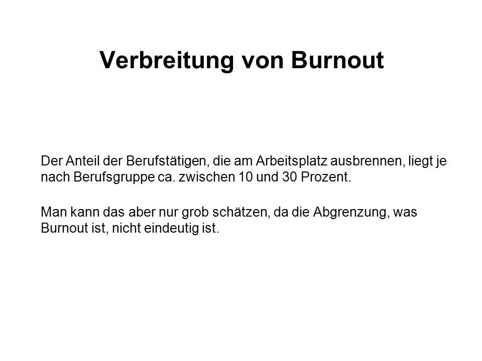 Verbreitung von Burnout Der Anteil der Berufstätigen, die am Arbeitsplatz ausbrennen, liegt je nach Berufsgruppe ca. zwischen 10 und 30 Prozent. Man k