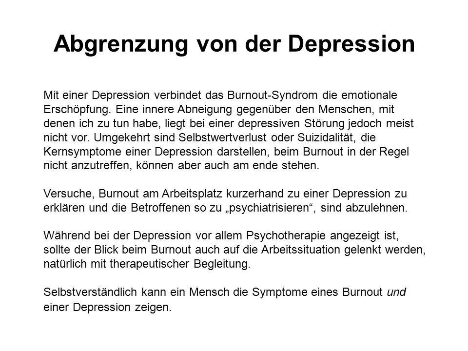 Abgrenzung von der Depression Mit einer Depression verbindet das Burnout-Syndrom die emotionale Erschöpfung. Eine innere Abneigung gegenüber den Mensc