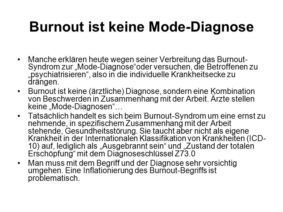 """Burnout ist keine Mode-Diagnose Manche erklären heute wegen seiner Verbreitung das Burnout- Syndrom zur """"Mode-Diagnose oder versuchen, die Betroffenen zu """"psychiatrisieren , also in die individuelle Krankheitsecke zu drängen."""