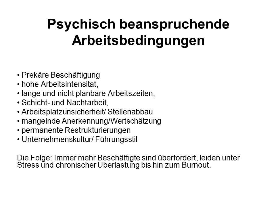 Psychisch beanspruchende Arbeitsbedingungen Prekäre Beschäftigung hohe Arbeitsintensität, lange und nicht planbare Arbeitszeiten, Schicht- und Nachtar