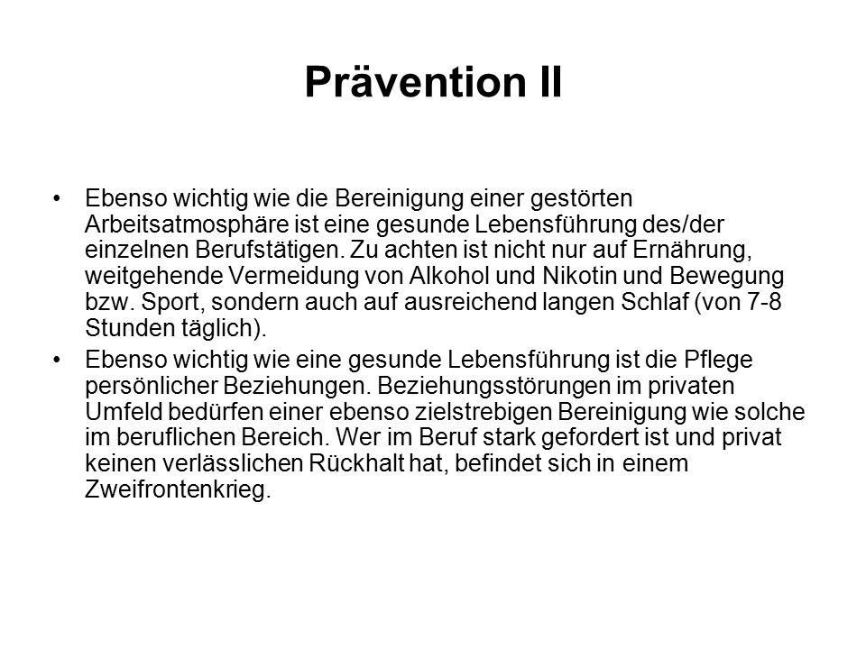 Prävention II Ebenso wichtig wie die Bereinigung einer gestörten Arbeitsatmosphäre ist eine gesunde Lebensführung des/der einzelnen Berufstätigen. Zu