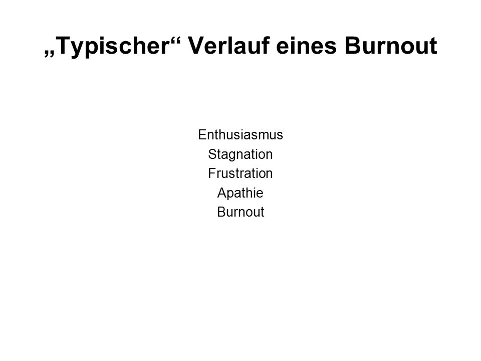 """""""Typischer Verlauf eines Burnout Enthusiasmus Stagnation Frustration Apathie Burnout"""