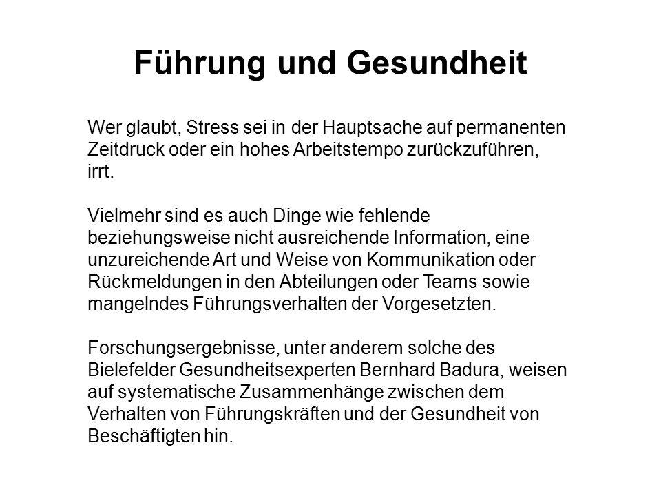 Führung und Gesundheit Wer glaubt, Stress sei in der Hauptsache auf permanenten Zeitdruck oder ein hohes Arbeitstempo zurückzuführen, irrt. Vielmehr s