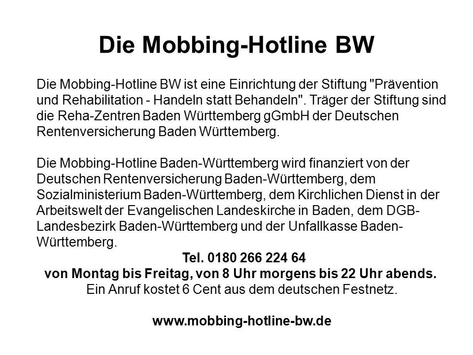 Die Mobbing-Hotline BW Die Mobbing-Hotline BW ist eine Einrichtung der Stiftung Prävention und Rehabilitation - Handeln statt Behandeln .