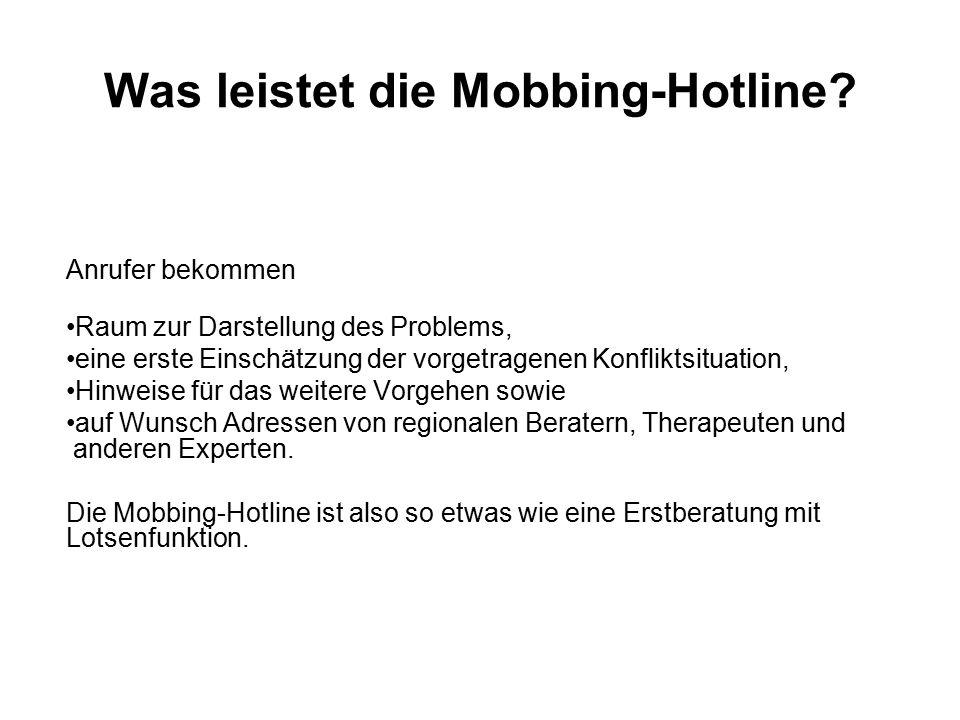 Was leistet die Mobbing-Hotline? Anrufer bekommen Raum zur Darstellung des Problems, eine erste Einschätzung der vorgetragenen Konfliktsituation, Hinw