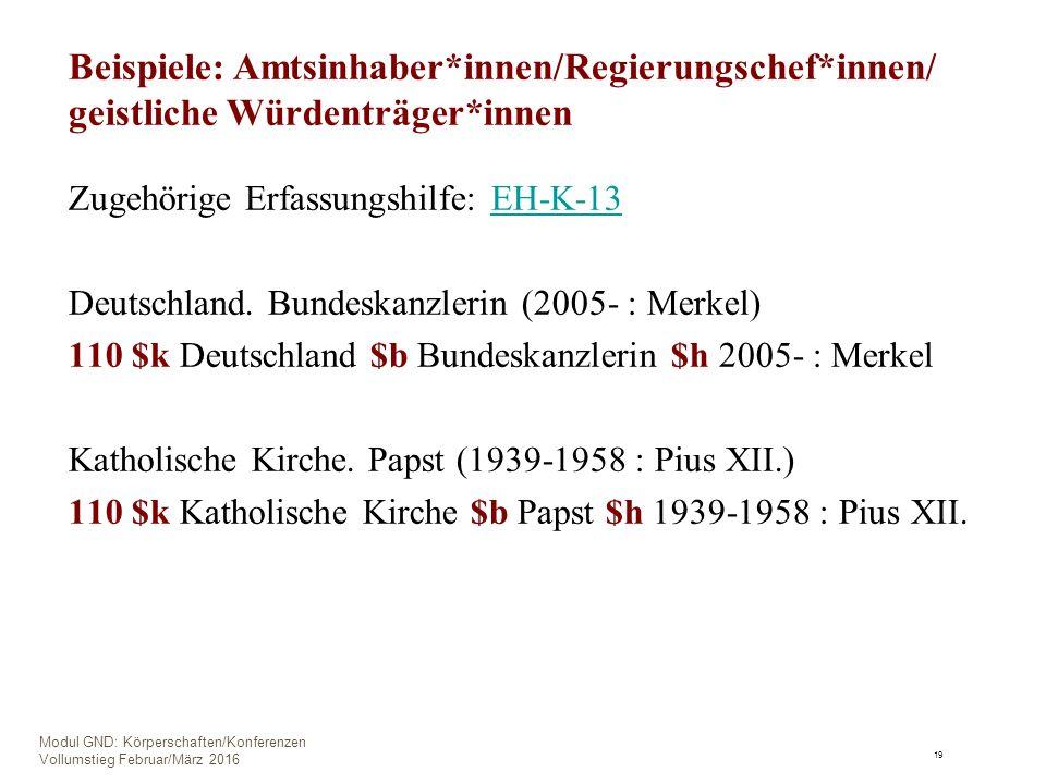 Beispiele: Amtsinhaber*innen/Regierungschef*innen/ geistliche Würdenträger*innen Zugehörige Erfassungshilfe: EH-K-13EH-K-13 Deutschland.