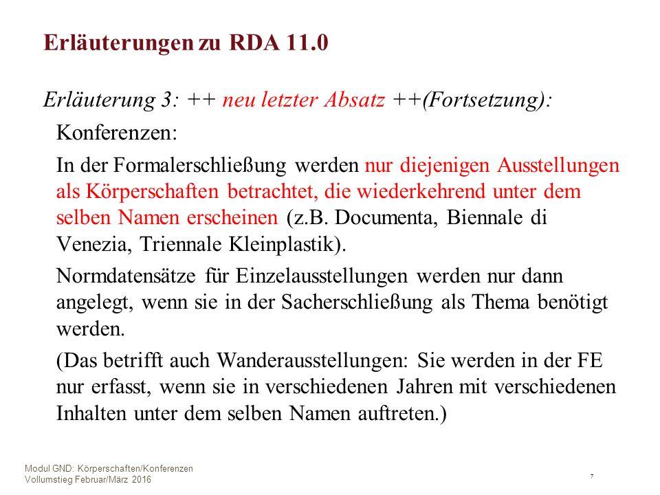Erläuterungen zu RDA 11.0 Erläuterung 3: ++ neu letzter Absatz ++(Fortsetzung): Konferenzen: In der Formalerschließung werden nur diejenigen Ausstellungen als Körperschaften betrachtet, die wiederkehrend unter dem selben Namen erscheinen (z.B.