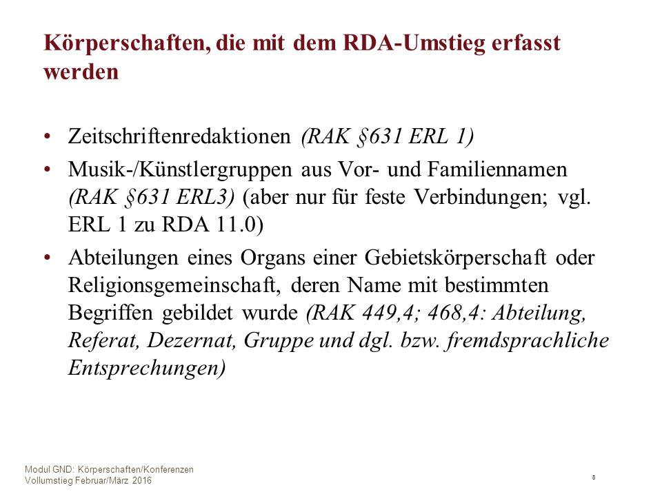 Körperschaften, die mit dem RDA-Umstieg erfasst werden Zeitschriftenredaktionen (RAK §631 ERL 1) Musik-/Künstlergruppen aus Vor- und Familiennamen (RAK §631 ERL3) (aber nur für feste Verbindungen; vgl.
