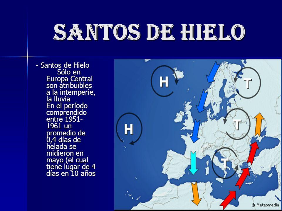 Santos de hielo - Santos de Hielo Sólo en Europa Central son atribuibles a la intemperie, la lluvia En el período comprendido entre 1951- 1961 un promedio de 0,4 días de helada se midieron en mayo (el cual tiene lugar de 4 días en 10 años